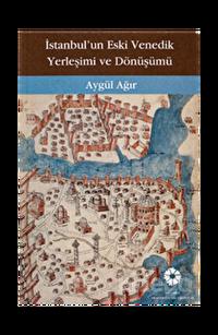 İstanbul'un Eski Venedik Yerleşimi ve Dönüşümü