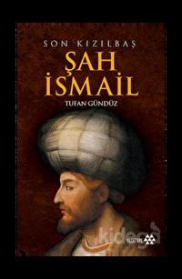 Şah İsmail (Son Kızılbaş)