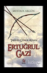 Tarihin Gönül Aynası : Ertuğrul Gazi