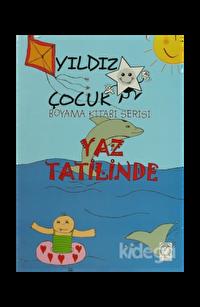 Yaz Tatilinde - Yıldız Çocuk Boyama Kitabı Serisi