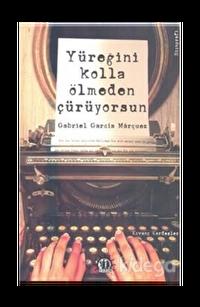 Yüreğini Kolla Ölmeden Çürüyorsun : Gabriel Garcia Marquez
