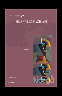 Psikanaliz Yazıları 37 - Kaygı