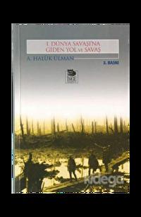 1. Dünya Savaşı'na Giden Yol ve Savaş