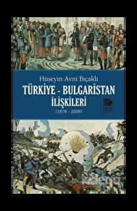 Türkiye - Bulgaristan İlişkileri (1878 - 2008)
