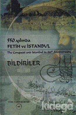 550. Yılında Fetih ve İstanbul / The Conquest and Istanbul in 550th Anniversary Bildiriler