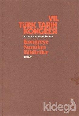 7. Türk Tarih Kongresi 2. Cilt - Kongreye Sunulan Bildiriler