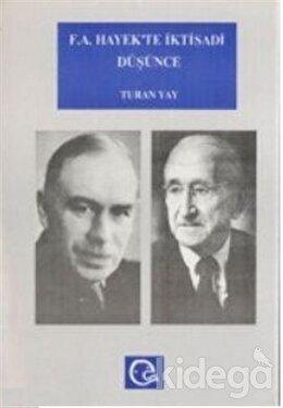 F. A. Hayek'te İktisadi Düşünce Hayek ve Keynes / Keynesciler Tartışması, Turan Yay