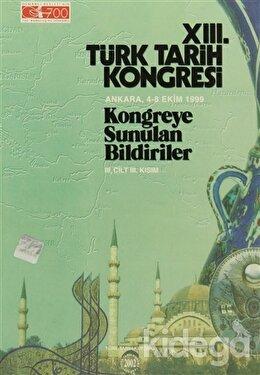 13. Türk Tarih Kongresi 3. Cilt - 3. Kısım