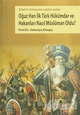 Oğuz Han İlk Türk Hükümdar ve Hakanları Nasıl Müslüman Oldu?