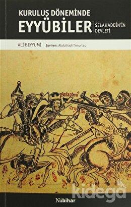 Kuruluş Döneminde Eyyubiler - Selahaddin'in Devleti