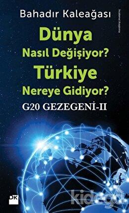 G20 Gezegeni 2 : Dünya Nasıl Değişiyor? Türkiye Nereye Gidiyor?, Bahadır Kaleağası