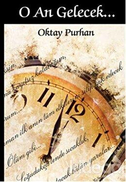 O An Gelecek, Oktay Purhan