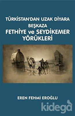 Türkistan'dan Uzak Diyara Beşkaza Fethiye ve Seydikemer Yörükleri