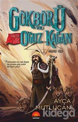 Gökbörü ve Türk'ün Ulu Atası Oğuz Kağan - Gökbörü Serisi 1. Kitap