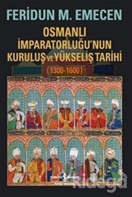 Osmanlı İmparatorluğu'nun Kuruluş ve Yükseliş Tarihi 1300-1600