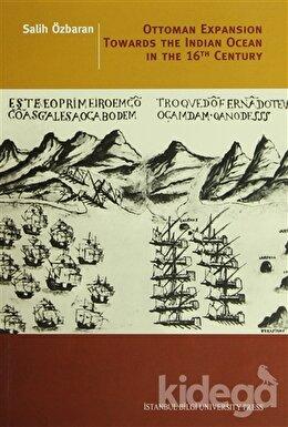 Ottoman Expansion Towards The Indian Ocean In The 16th Century, Salih Özbaran