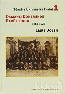 Türkiye Üniversite Tarihi 1 - Osmanlı Döneminde Darülfünun (1863-1922), Emre Dölen