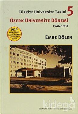 Türkiye Üniversite Tarihi 5 - Özerk Üniversite Dönemi 1946 -1981, Emre Dölen