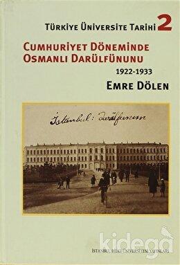 Türkiye Üniversite Tarihi 2 - Cumhuriyet Döneminde Osmanlı Darülfünunu 1922 - 1933, Emre Dölen