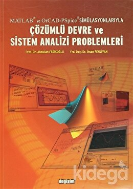 Matlab ve OrCad-PSpice Simülasyonlarıyla Çözümlü Devre ve Sistem Analizi Problemleri, Abdullah Ferikoğlu