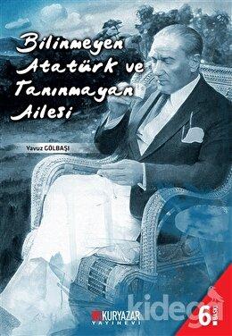 Bilinmeyen Atatürk ve Tanınmayan Ailesi