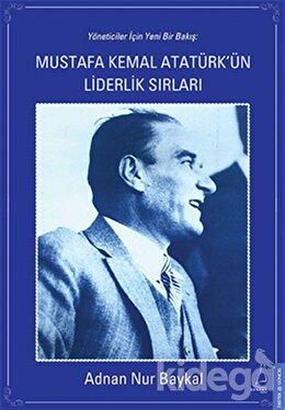 Mustafa Kemal Atatürk'ün Liderlik Sırları