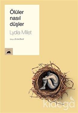Ölüler Nasıl Düşler, Lydia Millet