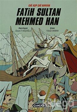 Çağ Açıp Çağ Kapatan Fatih Sultan Mehmed Han