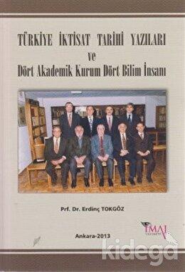 Türkiye İktisat Tarihi Yazıları ve Dört Akademik Kurum Dört Bilim İnsanı