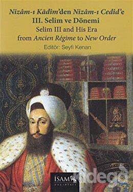 Nizam-ı Kadim'den Nizam-ı Cedid'e 3. Selim ve Dönemi / Selim 3 and His Era From Ancien Regime to New Order, Seyfi Kenan