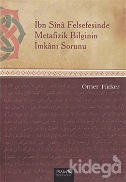 İbn Sina Felsefesinde Metafizik Bilginin İmkanı Sorunu, Ömer Türker