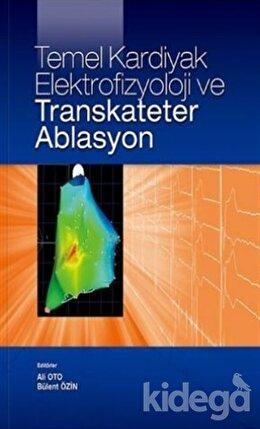Temel Kardiyak Elektrofizyoloji ve Transkateter Ablasyon