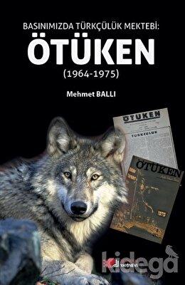 Basınımızda Türkçülük Mektebi: Ötüken (1964-1975)