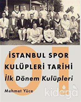 İstanbul Spor Kulüpleri Tarihi İlk Dönem Kulüpleri Cilt 1