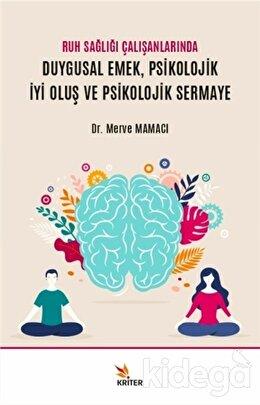Ruh Sağlığı Çalışanlarında Duygusal Emek, Psikolojik İyi Oluş ve Psikolojik Sermaye