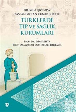 Bilimin Işığında Başlangıçtan Cumhuriyete Türklerde Tıp Ve Sağlık Kurumları