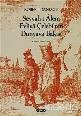 Seyyah'ı Alem Evliya Çelebi'nin Dünyaya Bakışı
