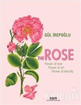 The Rose : Flower of Love, Flower of Art, Flower of Eternity