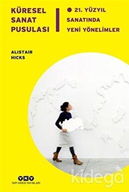 Küresel Sanat Pusulası - 21. Yüzyıl Sanatında Yeni Yönelimler