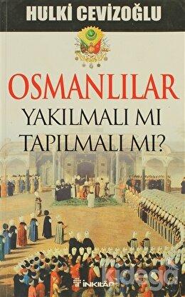 Osmanlılar Yakılmalı mı Tapılmalı mı?, Hulki Cevizoğlu