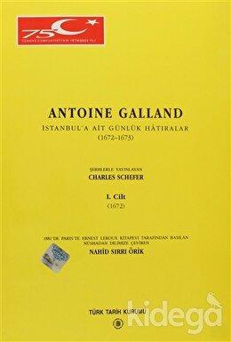 Antoine Galland - İstanbul'a Ait Günlük Hatıralar (1672-1673) Cilt:1