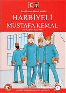 Gazi Mustafa Kemal Atatürk 1 : Harbiyeli Mustafa Kemal
