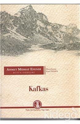 Ahmet Midhat Efendi Bütün Eserleri - Kafkas