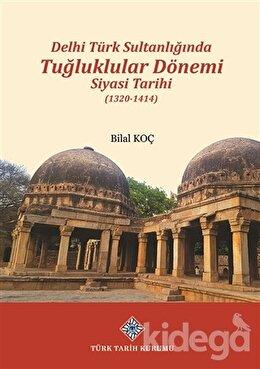 Delhi Türk Sultanlığında Tuğluklular Dönemi Siyasi Tarihi (1320-1414)