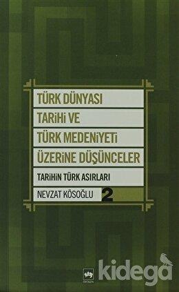 Türk Dünyası Tarihi ve Türk Medeniyeti Üzerine Düşünceler - 2. Kitap