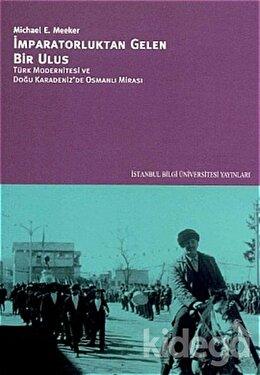 İmparatorluktan Gelen Bir Ulus Türk Modernitesi ve Doğu Karadeniz'de Osmanlı Mirası, Michael E. Meeker