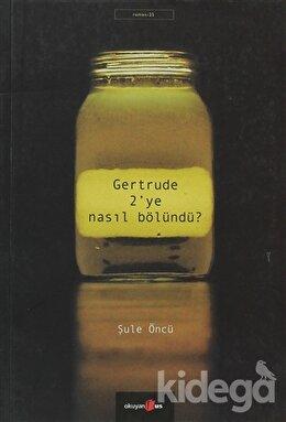 Gertrude 2'ye Nasıl Bölündü?