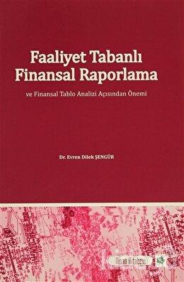 Faaliyet Tabanlı Finansal Raporlama ve Finansal Tablo Analizi Açısından Önemi, Evren Dilek Şengür