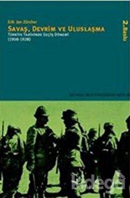 Savaş, Devrim ve Uluslaşma Türkiye Tarihinde Geçiş Dönemi (1908-1928), Erik Jan Zürcher