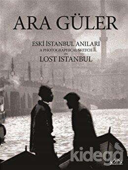 Eski İstanbul Anıları / A Photographical Sketch on Lost Istanbul
